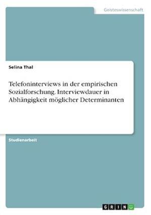 Bog, paperback Telefoninterviews in Der Empirischen Sozialforschung. Interviewdauer in Abhangigkeit Moglicher Determinanten af Selina Thal