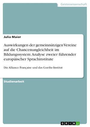 Bog, paperback Auswirkungen Der Gemeinnutzigen Vereine Auf Die Chancenungleichheit Im Bildungssystem. Analyse Zweier Fuhrender Europaischer Sprachinstitute af Julia Maier