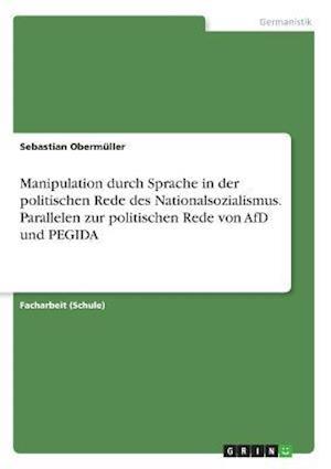 Bog, paperback Manipulation Durch Sprache in Der Politischen Rede Des Nationalsozialismus. Parallelen Zur Politischen Rede Von Afd Und Pegida af Sebastian Obermuller