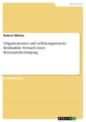 Bog, paperback Organisationen Und Selbstorganisierte Kritikalitat. Versuch Einer Konzeptubertragung af Robert Moske