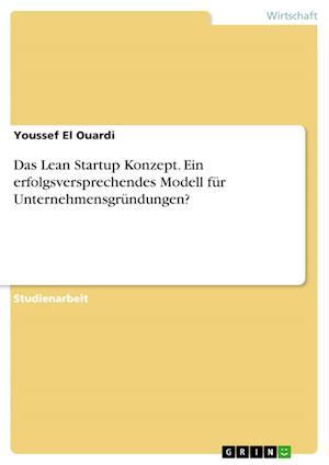 Bog, paperback Das Lean Startup Konzept. Ein Erfolgsversprechendes Modell Fur Unternehmensgrundungen? af Youssef El Ouardi