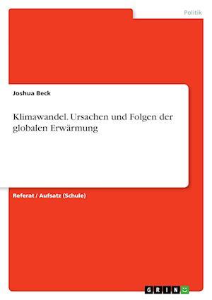 Bog, paperback Klimawandel. Ursachen Und Folgen Der Globalen Erwarmung af Joshua Beck