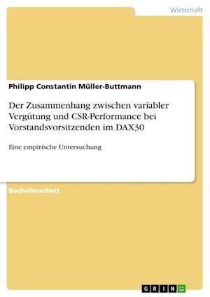 Bog, paperback Der Zusammenhang Zwischen Variabler Vergutung Und Csr-Performance Bei Vorstandsvorsitzenden Im Dax30 af Philipp Constantin Muller-Buttmann