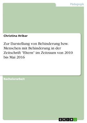 Bog, paperback Zur Darstellung Von Behinderung Bzw. Menschen Mit Behinderung in Der Zeitschrift Eltern Im Zeitraum Von 2010 Bis Mai 2016 af Christina Hribar
