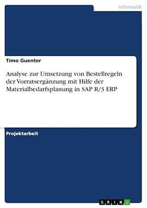 Bog, paperback Analyse Zur Umsetzung Von Bestellregeln Der Vorratserganzung Mit Hilfe Der Materialbedarfsplanung in SAP R/3 Erp af Timo Guenter