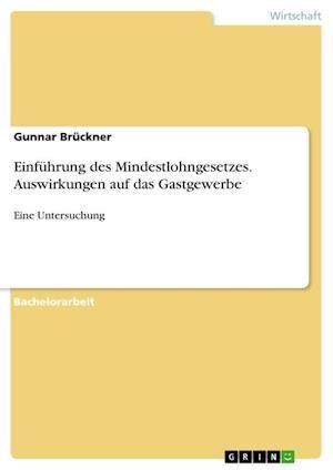 Bog, paperback Einfuhrung Des Mindestlohngesetzes. Auswirkungen Auf Das Gastgewerbe af Gunnar Bruckner