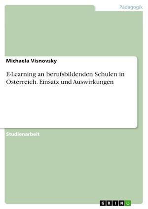 Bog, paperback E-Learning an Berufsbildenden Schulen in Osterreich. Einsatz Und Auswirkungen af Michaela Visnovsky
