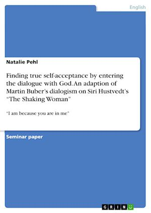 Bog, paperback Finding True Self-Acceptance by Entering the Dialogue with God. an Adaption of Martin Buber's Dialogism on Siri Hustvedt's the Shaking Woman af Natalie Pehl