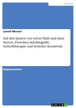 Bog, paperback Auf Den Spuren Von Sylvia Plath Und Anne Sexton. Zwischen Autobiografie, Schreibtherapie Und Lyrischer Kreativitat af Janett Menzel