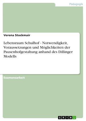 Bog, paperback Lebensraum Schulhof - Notwendigkeit, Voraussetzungen Und Moglichkeiten Der Pausenhofgestaltung Anhand Des Dillinger Modells af Verena Stockmair