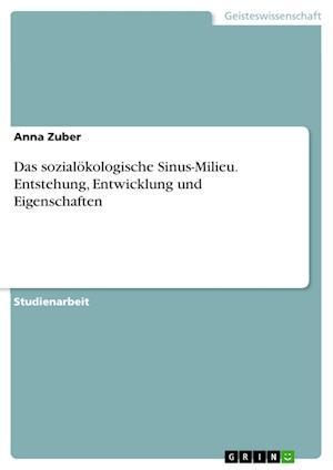Bog, paperback Das Sozialokologische Sinus-Milieu. Entstehung, Entwicklung Und Eigenschaften af Anna Zuber
