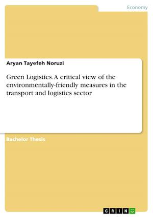 Bog, hæftet Green Logistics. A critical view of the environmentally-friendly measures in the transport and logistics sector af Aryan Tayefeh Noruzi
