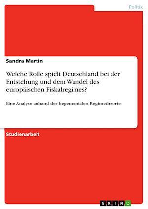 Bog, paperback Welche Rolle Spielt Deutschland Bei Der Entstehung Und Dem Wandel Des Europaischen Fiskalregimes? af Sandra Martin