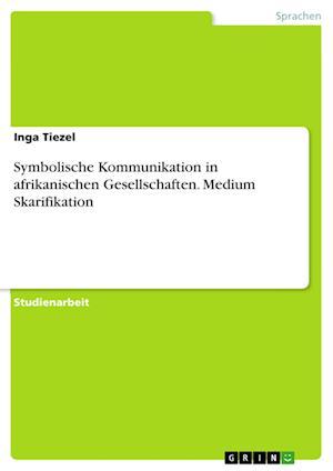 Bog, paperback Symbolische Kommunikation in Afrikanischen Gesellschaften. Medium Skarifikation af Inga Tiezel