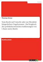 Vom Recht Auf Unrecht Oder Zur Moralitat Burgerlichen Ungehorsams - Ein Vergleich Der Politiktheoretischen Auffassungen Von I. Kant Und J. Rawls