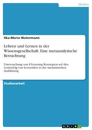 Bog, paperback Lehren Und Lernen in Der Wissensgesellschaft. Eine Metaanalytische Betrachtung af Ilka-Maria Watermann