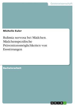 Bog, paperback Bulimia Nervosa Bei Madchen. Madchenspezifische Praventionsmoglichkeiten Von Essstorungen af Michelle Euler