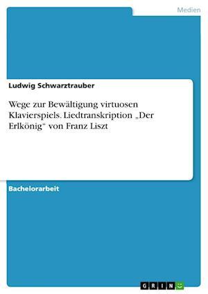 Bog, paperback Wege Zur Bewaltigung Virtuosen Klavierspiels. Liedtranskription Der Erlkonig Von Franz Liszt af Ludwig Schwarztrauber