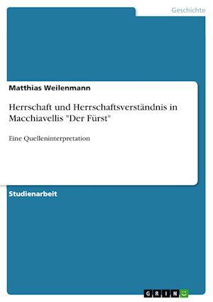 """Bog, paperback Herrschaft Und Herrschaftsverstandnis in Macchiavellis """"Der Furst"""" af Matthias Weilenmann"""