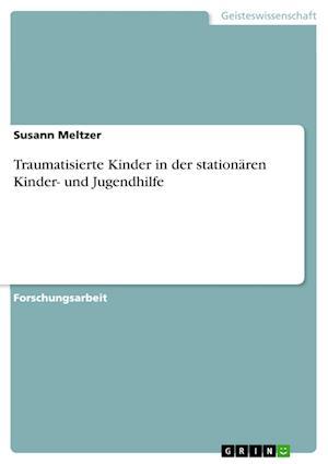 Bog, paperback Traumatisierte Kinder in Der Stationaren Kinder- Und Jugendhilfe af Susann Meltzer