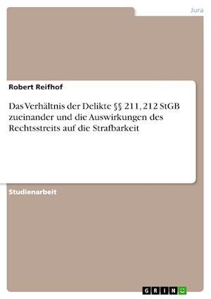 Bog, paperback Das Verhaltnis Der Delikte 211, 212 Stgb Zueinander Und Die Auswirkungen Des Rechtsstreits Auf Die Strafbarkeit af Robert Reifhof