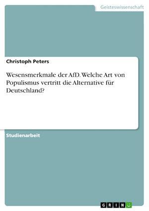 Bog, paperback Wesensmerkmale Der Afd. Welche Art Von Populismus Vertritt Die Alternative Fur Deutschland? af Christoph Peters
