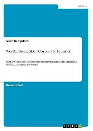 Bog, paperback Wertbildung Uber Corporate Identity af Sarah Kampitsch