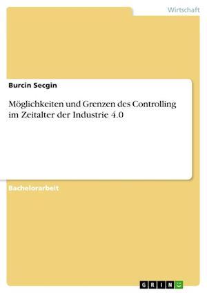 Bog, paperback Moglichkeiten Und Grenzen Des Controlling Im Zeitalter Der Industrie 4.0 af Burcin Secgin