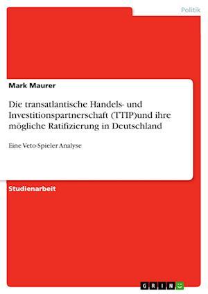 Bog, paperback Die Transatlantische Handels- Und Investitionspartnerschaft (Ttip)Und Ihre Mogliche Ratifizierung in Deutschland af Mark Maurer