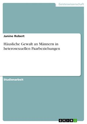 Bog, paperback Hausliche Gewalt an Mannern in Heterosexuellen Paarbeziehungen af Janine Robert
