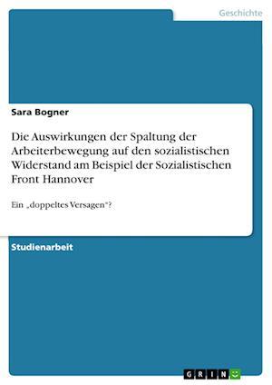 Bog, paperback Die Auswirkungen Der Spaltung Der Arbeiterbewegung Auf Den Sozialistischen Widerstand Am Beispiel Der Sozialistischen Front Hannover af Sara Bogner