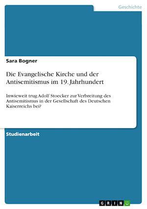 Bog, paperback Die Evangelische Kirche Und Der Antisemitismus Im 19. Jahrhundert af Sara Bogner