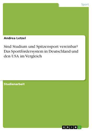 Bog, paperback Sind Studium Und Spitzensport Vereinbar? Das Sportfordersystem in Deutschland Und Den USA Im Vergleich af Andrea Letzel