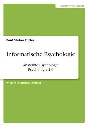 Bog, paperback Informatische Psychologie (Abstrakte Psychologie) af Paul Stefan Putter