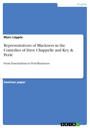 Representations of Blackness in the Comedies of Dave Chappelle and Key & Peele