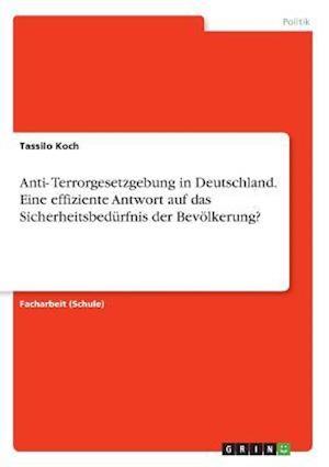 Bog, paperback Anti-Terrorgesetzgebung in Deutschland. Eine Effiziente Antwort Auf Das Sicherheitsbedurfnis Der Bevolkerung? af Tassilo Koch