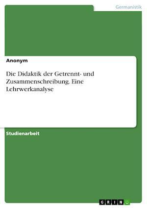 Bog, paperback Die Didaktik Der Getrennt- Und Zusammenschreibung. Eine Lehrwerkanalyse af Anonym