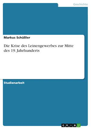 Bog, paperback Die Krise Des Leinengewerbes Zur Mitte Des 19. Jahrhunderts af Markus Schussler