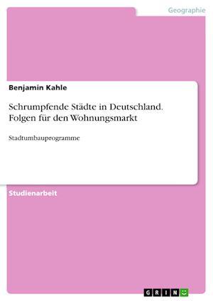 Bog, paperback Schrumpfende Stadte in Deutschland. Folgen Fur Den Wohnungsmarkt af Benjamin Kahle