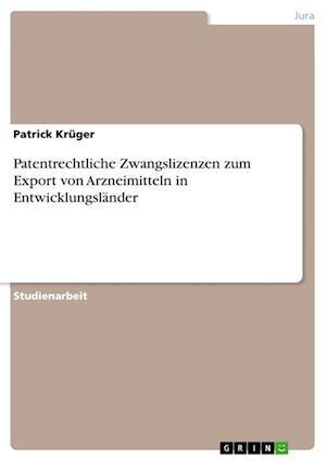 Bog, paperback Patentrechtliche Zwangslizenzen Zum Export Von Arzneimitteln in Entwicklungslander af Patrick Kruger