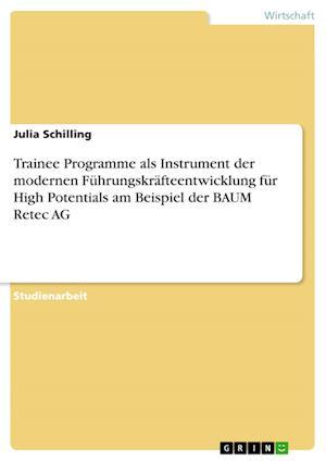 Trainee Programme ALS Instrument Der Modernen Fuhrungskrafteentwicklung Fur High Potentials Am Beispiel Der Baum Retec AG