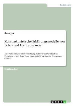 Bog, paperback Konstruktivistische Erklarungsmodelle Von Lehr - Und Lernprozessen af Anonym