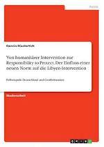 Von Humanitarer Intervention Zur Responsibility to Protect. Der Einfluss Einer Neuen Norm Auf Die Libyen-Intervention