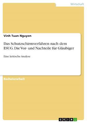 Bog, paperback Das Schutzschirmverfahren Nach Dem Esug. Die VOR- Und Nachteile Fur Glaubiger af Vinh Tuan Nguyen