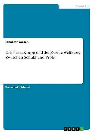 Bog, paperback Die Firma Krupp Und Der Zweite Weltkrieg. Zwischen Schuld Und Profit af Elisabeth Jansen