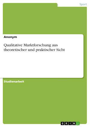 Bog, paperback Qualitative Marktforschung Aus Theoretischer Und Praktischer Sicht af Anonym