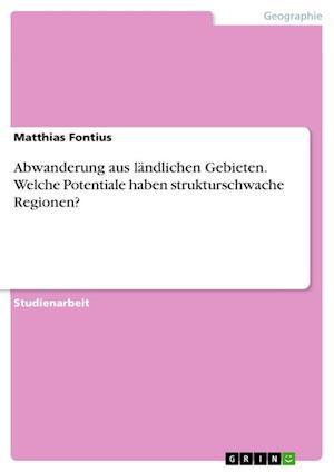 Bog, paperback Abwanderung Aus Landlichen Gebieten. Welche Potentiale Haben Strukturschwache Regionen? af Matthias Fontius