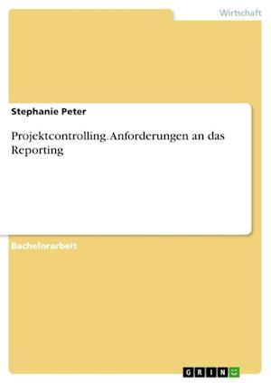 Bog, paperback Projektcontrolling. Anforderungen an Das Reporting af Stephanie Peter