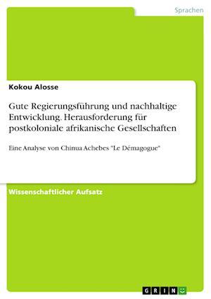 Bog, paperback Gute Regierungsfuhrung Und Nachhaltige Entwicklung. Herausforderung Fur Postkoloniale Afrikanische Gesellschaften af Kokou Alosse