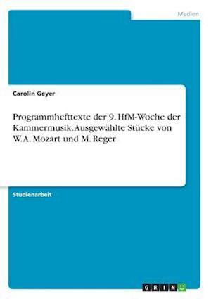 Programmhefttexte Der 9. Hfm-Woche Der Kammermusik. Ausgewahlte Stucke Von W. A. Mozart Und M. Reger